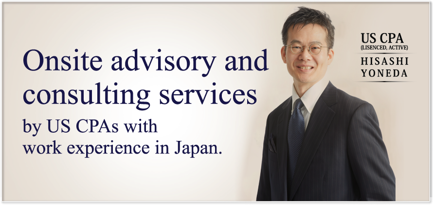 Onsite advisory and consulting services by US CPAs with work experience in Japan.
